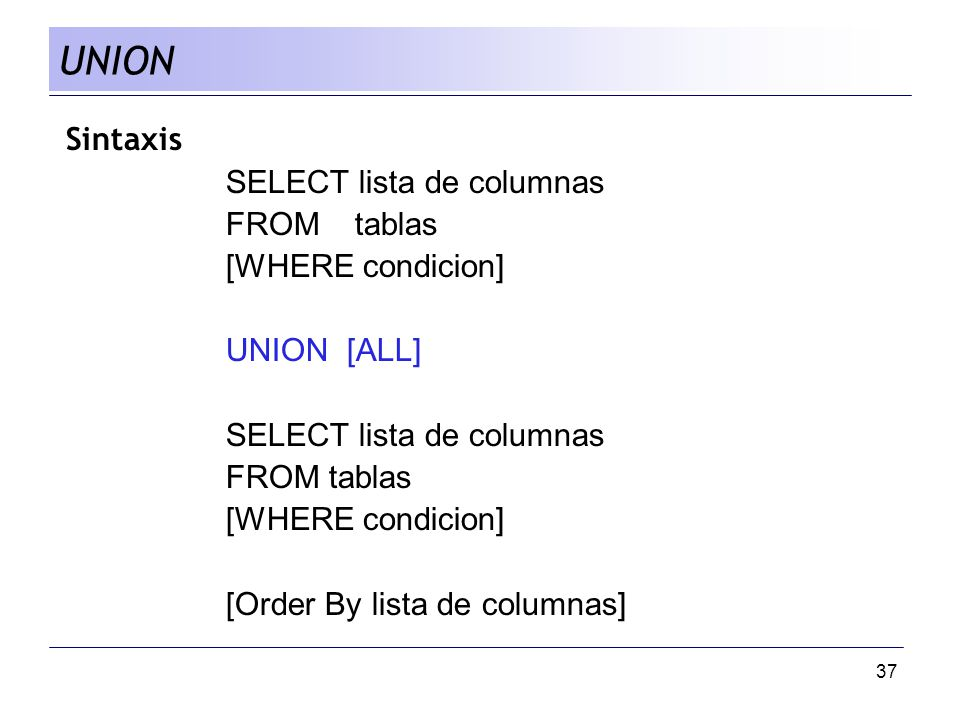 UNION Sintaxis SELECT lista de columnas FROM tablas [WHERE condicion]